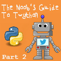 Noob's Guide #2:  ReTweeting with your Twython Twitter Bot