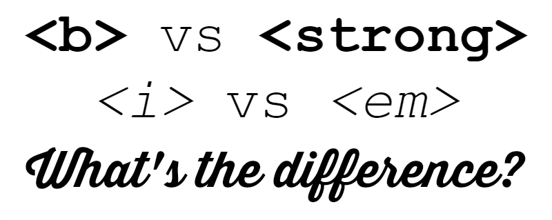 b vs strong, i vs em