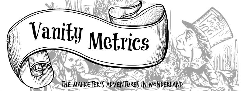 Vanity Metrics: Marketers in Wonderland